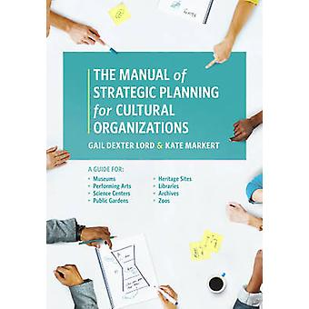 The Manual of Strategic Planning for Cultural Organizations - A Guide