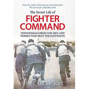 The Secret Life of Fighter Command by Sinclair McKay - 9781781312964