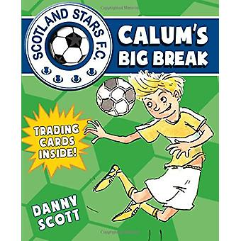 Calum's Big Break by Danny Scott - Alice Morentorn - 9781782502654 Bo