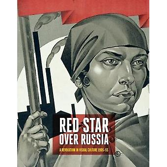 Red Star Over Russia - Revolution in Visual Culture 1905-55 by Natalia