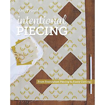 Intentional Piecing - From Fussy Cutting to Foundation Piecing by Amy