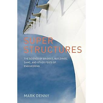 Super Structures - The Science of Bridges - Buildings - Dams - and Oth