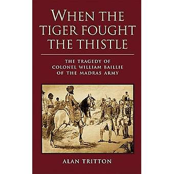 When the Tiger Fought the Thistle - The Tragedy of Colonel William Bai