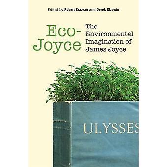 Eco-Joyce - l'environnement imaginaire de James Joyce par Robert Bra