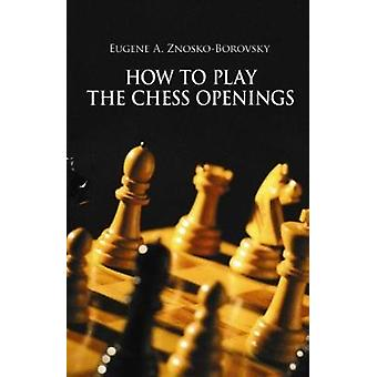 How to Play the Chess Openings by How to Play the Chess Openings - 97