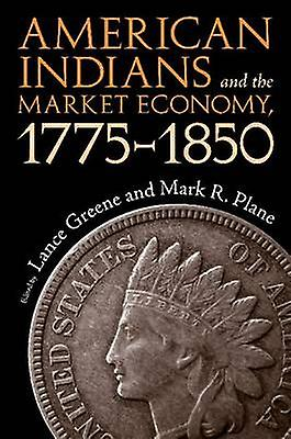 American Indians and the Market Economy - 1775-1850 (2nd) by Lance Gr