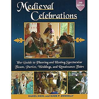 Medieval Celebrations: Your Guide to Planning & Hosting Spectacular Feasts, Parties, Weddings & Renaissance Fairs: 2nd Edition