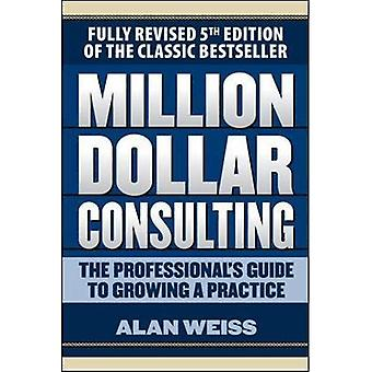 Million Dollar Consulting: Guide du professionnel à une pratique, la cinquième édition de plus en plus