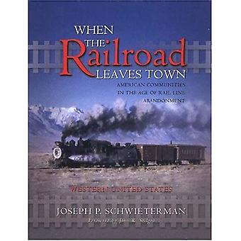 When the Railroad Leaves Town - Western United States: v. 2: American Communities in the Age of Rail Line Abandonment