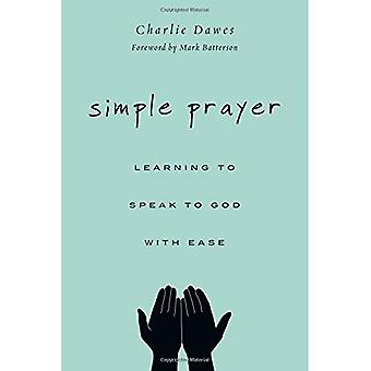Simple Prayer: Learning to Speak to God with Ease