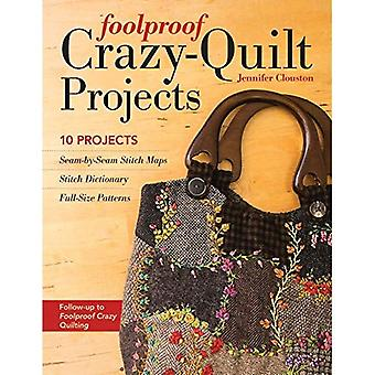 Foolproof Crazy-Quilt Projects: 10 Projects, Seam-By-Seam Stitch Maps, Stitch Dictionary, Full-Size� Patterns