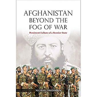 Afghanistan Beyond the Fog of War: Persistent Failure of a Rentier State: 2018 (NIAS Monographs)
