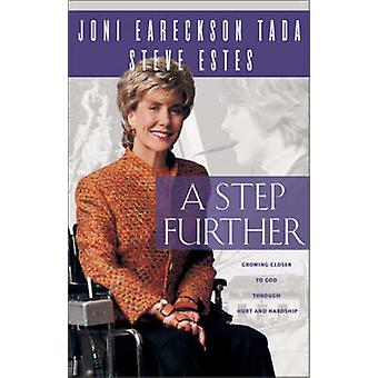 Step Further Growing Closer to God Through Hurt and Hardship by Tada & Joni Eareckson