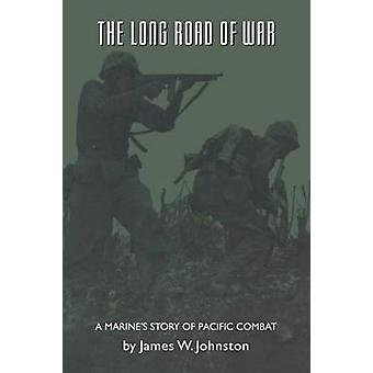 The Long Road of War A Marines Story of Pacific Combat by Johnston & James W.