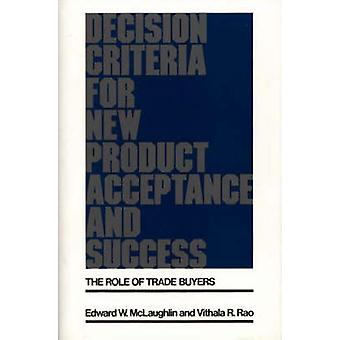 Decision Criteria for New Product Acceptance and Success The Role of Trade Buyers by McLaughlin & Edward W.