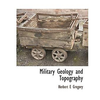 Military Geology and Topography by Gregory & Herbert E