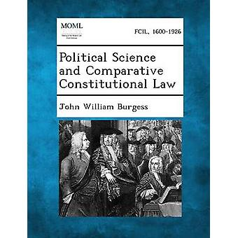 Political Science and Comparative de droit constitutionnel par Burgess & John William