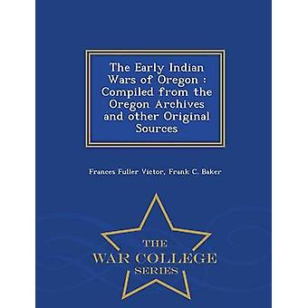 The Early Indian Wars of Oregon  Compiled from the Oregon Archives and other Original Sources  War College Series by Victor & Frances Fuller