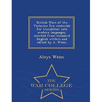 British Wars of the Victorian Era materials for translation into modern languages selected from standard English writers and edited by A. Weiss.  War College Series by Weiss & Aloys