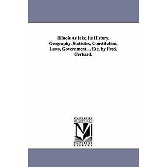 Illinois som det är dess historia geografi statistik konstitutionen lagar regeringen... Etc. av Fred. Gerhard. av Gerhard & Frederick.