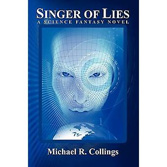 Singer of Lies A Science Fantasy Novel by Collings & Michael R.