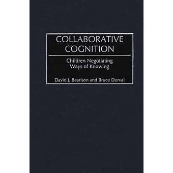 Collaborative Cognition Children Negotiating Ways of Knowing by Bearison & David J.