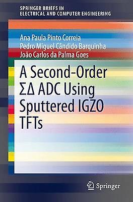 A SecondOrder  ADC Using Sputterouge IGZO TFTs by Correia & Ana Paula Pinto