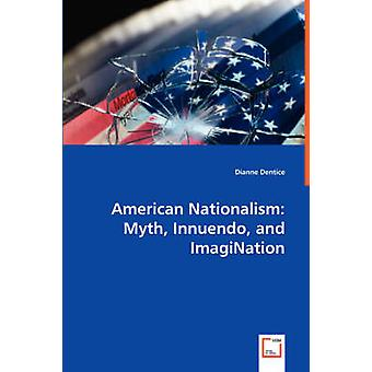 American Nationalism Myth Innuendo and ImagiNation by Dentice & Dianne