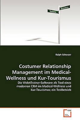 Costumer Relationship ManageHommest im MedicalWellness und KurTourismus by Scherzer & Ralph
