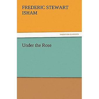 Under the Rose by Isham & Frederic Stewart