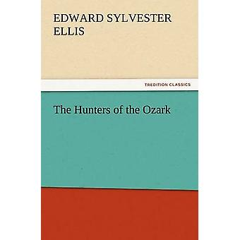 The Hunters of the Ozark by Ellis & Edward Sylvester