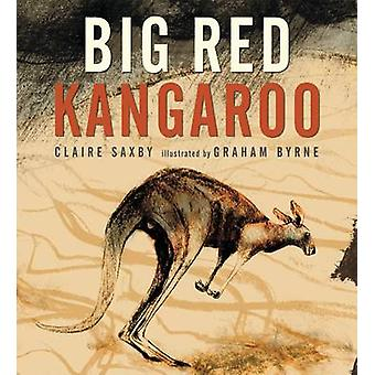 Big Red Kangaroo by Claire Saxby - Graham Byrne - 9780763670757 Book