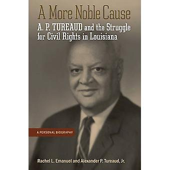 A More Noble Cause - A. P. Tureaud and the Struggle for Civil Rights i
