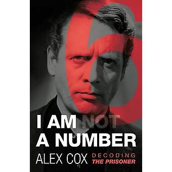I Am (not) A Number - Decoding The Prisoner by Alex Cox - 978085730175