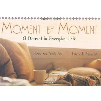 Moment by Moment - A Retreat in Everyday Life by Carol Ann Smith - Gen