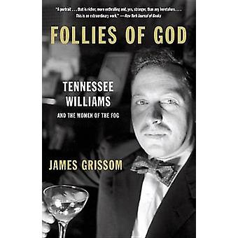 Follies of God - Tennessee Williams and the Women of the Fog by James