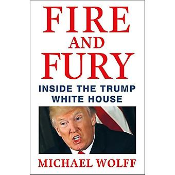 Fire and Fury - Inside the Trump White House by Michael Wolff - 978125