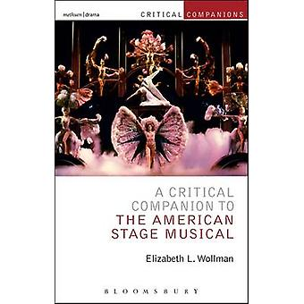 A Critical Companion to the American Stage Musical by Elizabeth L. Wo