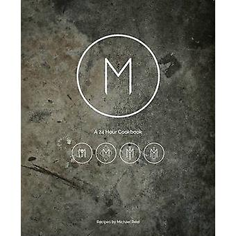 M - A 24 Hour Cookbook by Michael Reid - 9781472938534 Book