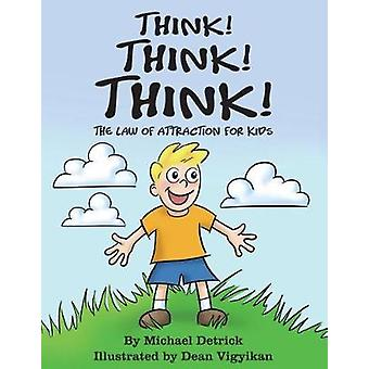 Think! Think! Think! - The Law of Attraction for Kids by Michael Detri