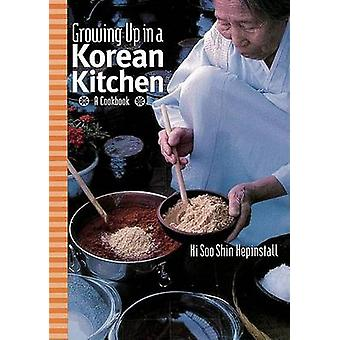 Growing Up in a Korean Kitchen - A Cookbook by Hi Soo Shin Hepinstall