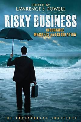 Risky Business - Insurance Markets and Regulation by Lawrence S. Powel