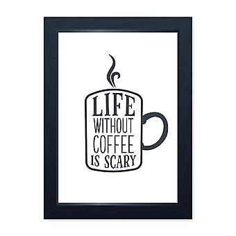 Life Without Coffee Is Scary, Quality Framed Print - Kitchen Cafe Home Food