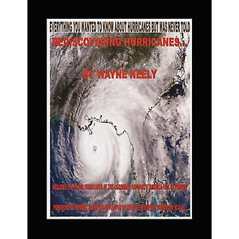 Rediscovering Hurricanes Everything You Wanted to Know about Hurricanes But Was Never Told by Neely & Wayne