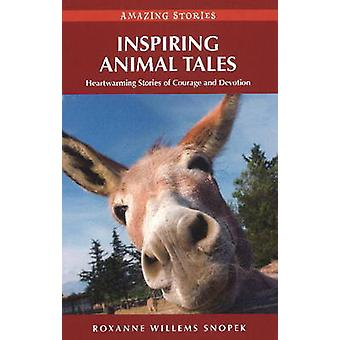 Inspiring Animal Tales - Heart-Warming Stories of Courage and Devotion