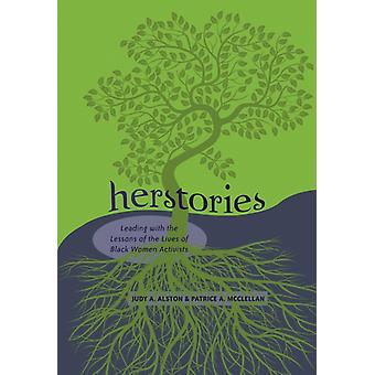 Herstories: Leading with the Lessons of the Lives of Black Women Activists (Black Studies and Critical Thinking) (Paperback) by Alston Judy A. McClellan Patrice A.