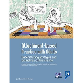 Attachment-based Practice with Adults: A New Practice Model and Interactive Resource for Assessment Intervention and Supervision (Spiral-bound) by Baim Clark Morrison Tony