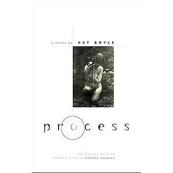 Process - A Novel by Kay Boyle - Sandra Spanier - 9780252073960 Book