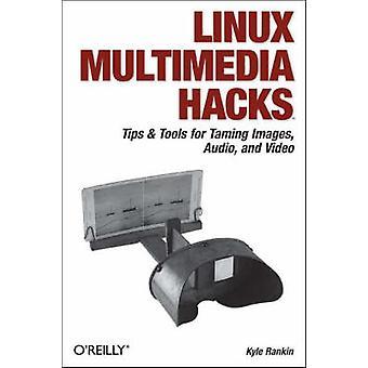 Linux Multimedia Hacks by Kyle Rankin - 9780596100766 Book