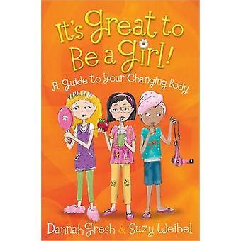 Det är bra att vara tjej! -En Guide till din förändrade kropp av Dannah Gre